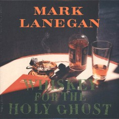 """Mark Lanegan """"Whiskey For..."""